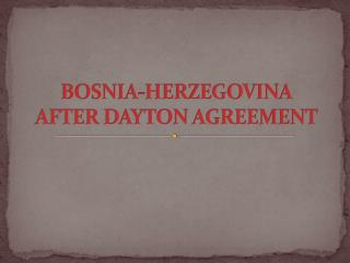 BOSNIA-HERZEGOVINA AFTER DAYTON AGREEMENT