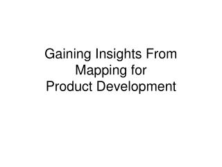 Gaining Insights From Mapping for Product Development