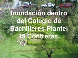 Inundación dentro del Colegio de Bachilleres Plantel 15 Contreras.