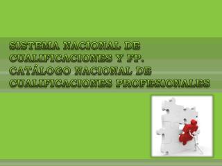 SISTEMA NACIONAL DE CUALIFICACIONES Y FP.  CATÁLOGO NACIONAL DE CUALIFICACIONES PROFESIONALES