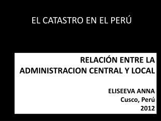 RELACIÓN ENTRE LA ADMINISTRACION CENTRAL Y LOCAL ELISEEVA ANNA Cusco, Perú 2012
