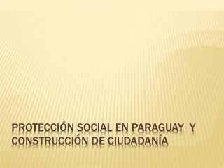 Protección Social en Paraguay  y Construcción de Ciudadanía