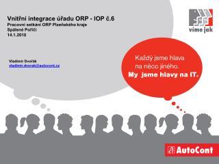 Vladimír Dvořák  vladimir . dvorak @ autocont.cz