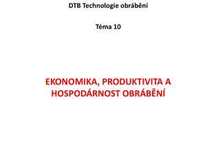 DTB  Technologie obrábění Téma  10 ekonomika, produktivita a hospodárnost  obrábění