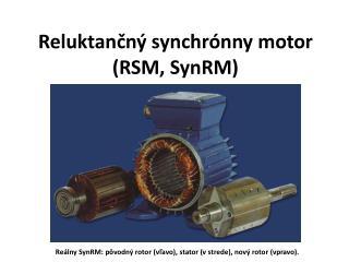 Reluktančný  synchrónny motor (RSM,  SynRM )
