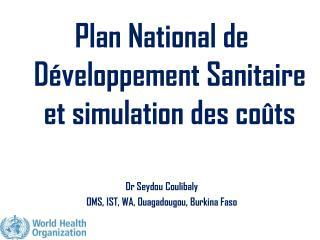 Plan National de Développement Sanitaire et simulation des coûts Dr Seydou Coulibaly