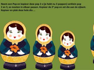 Neem een Pop en kopieer deze pop 2 x (je hebt nu 3 poppen) verklein pop