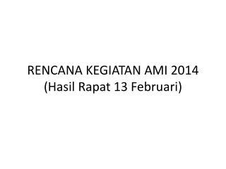 RENCANA KEGIATAN AMI  2014 ( Hasil Rapat  13  Februari )