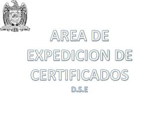 AREA DE EXPEDICION DE CERTIFICADOS  D.S.E