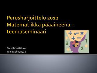 Perusharjoittelu 2012 Matematiikka pääaineena - teemaseminaari