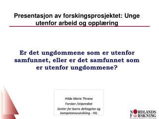Hilde Marie  Thrana Forsker  /stipendiat