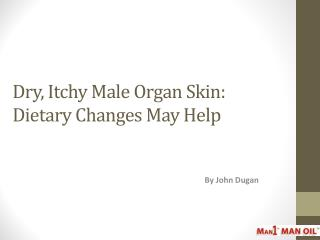 Dry_ Itchy Male Organ Skin - Dietary Changes May Help