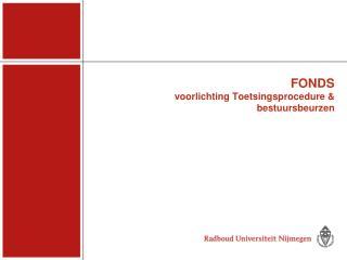 FONDS voorlichting Toetsingsprocedure & bestuursbeurzen