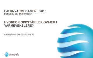 FJERnvarmedagene  2013 Fornebu  28.- 29.Oktober Hvorfor oppstår Lekkasjer i varmevekslere ?