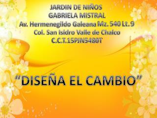 JARDIN DE NIÑOS  GABRIELA MISTRAL Av. Hermenegildo Galeana  Mz.  540  Lt.  9
