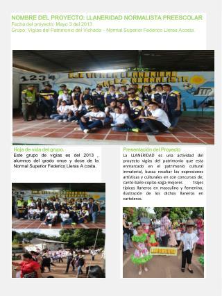 NOMBRE DEL PROYECTO: LLANERIDAD NORMALISTA PREESCOLAR Fecha del proyecto: Mayo 3 del 2013