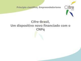 Cifre-Brasil ,  Um dispositivo novo financiado com o CNPq
