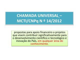 CHAMADA  UNIVERSAL – MCTI/CNPq N º 14/2012