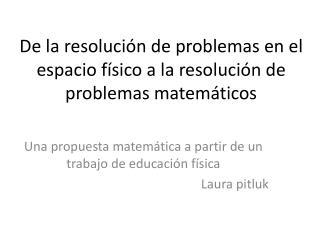 De la resolución de problemas en el espacio físico a la resolución de problemas matemáticos