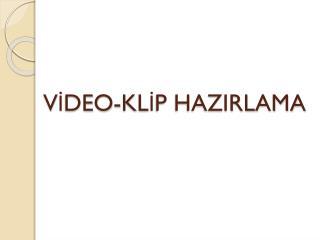 VİDEO-KLİP HAZIRLAMA