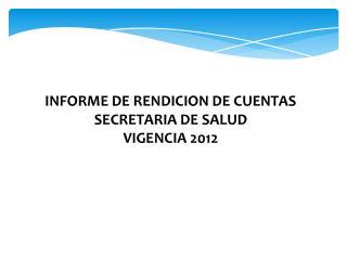 INFORME DE RENDICION DE CUENTAS SECRETARIA DE SALUD VIGENCIA 2012