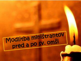 Modlitba miništrantov  pred a po sv.  omši