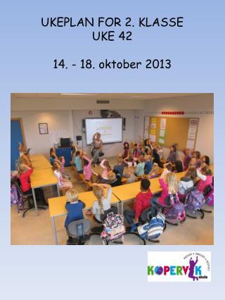 UKEPLAN FOR 2. KLASSE UKE 42 14. - 18. oktober 2013