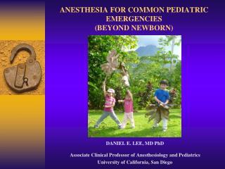 ANESTHESIA FOR COMMON PEDIATRIC EMERGENCIES (BEYOND NEWBORN)