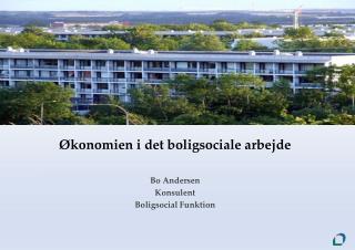Økonomien i det boligsociale  arbejde Bo Andersen Konsulent Boligsocial Funktion