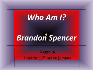 Who Am I? Brandon  Spencer
