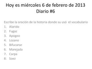 Hoy  es miércoles  6  de  febrero  de 2013 Diario #6