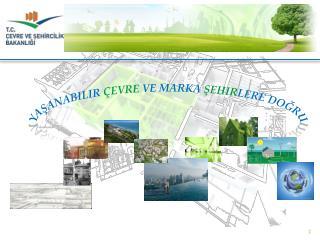 Yaşanabilir  Çevre  ve Marka  Şehir lere Doğru
