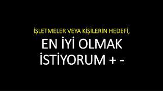 İŞLETMELER VEYA KİŞİLERİN HEDEFİ, EN İYİ OLMAK İSTİYORUM + -
