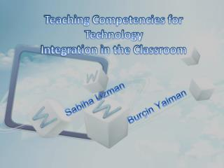Teaching C ompetencies for Technology Integration  in  the Classroom