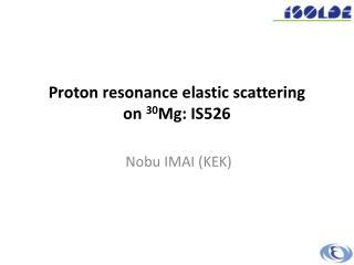 Proton resonance elastic scattering  on  30 Mg: IS526