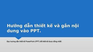 Hướng dẫn thiết kế và gắn nội dung vào PPT.