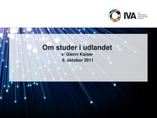 Om studer i udlandet v/ Glenn Kaiser  5. oktober 2011