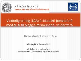Vistferilgreining (LCA) á íslenskri þorskafurð með tilliti til tveggja mismunandi veiðarfæra
