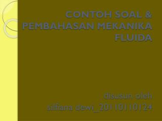 CONTOH SOAL & PEMBAHASAN MEKANIKA FLUIDA disusun oleh  silfiana dewi_20110110124