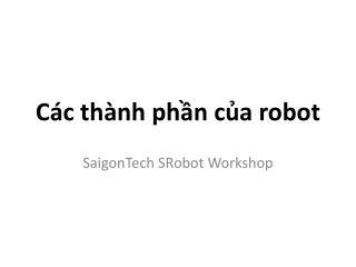 C�c th�nh ph?n c?a  robot