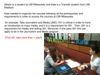 Allison is a student at UW Milwaukee and Kate is a Transfer student from UW Madison
