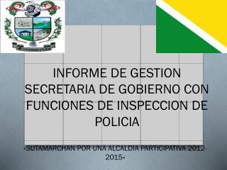 INFORME DE GESTION SECRETARIA DE GOBIERNO CON FUNCIONES DE INSPECCION DE POLICIA