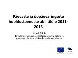 Päevaste  ja ööpäevaringsete hooldusteenuste abil tööle 2011-2013
