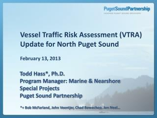 Vessel Traffic Risk Assessment (VTRA) Update for North Puget Sound  February 13, 2013