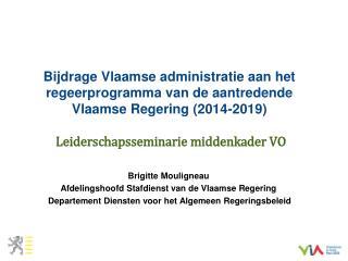 Brigitte Mouligneau Afdelingshoofd Stafdienst van de Vlaamse Regering