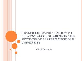 HEALTH EDUCATION ON HOW TO PREVENT ALCOHOL ABUSE IN THE SETTINGS OF EASTERN MICHIGAN UNIVERSITY