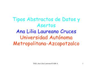 Tipos Abstractos de Datos y Asertos Ana Lilia Laureano Cruces Universidad Aut noma Metropolitana-Azcapotzalco