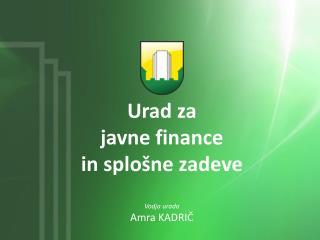 Urad za  j avne finance  in splošne zadeve