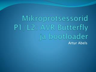 Mikroprotsessorid  P1/L2: AVR Butterfly  ja bootloader