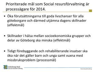 Prioriterade mål som Social resursförvaltning är processägare för 2014.
